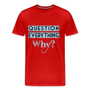 Herren T-Shirt Question Everything - Männer Premium T-Shirt