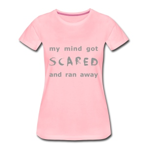 My mind got scared - Frauen Premium T-Shirt