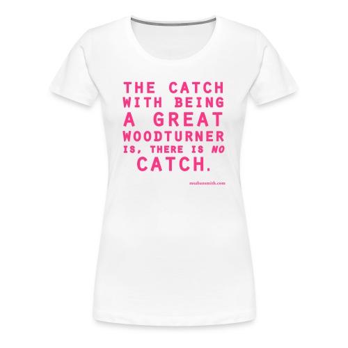 'No Catch' Ladies White T - Women's Premium T-Shirt