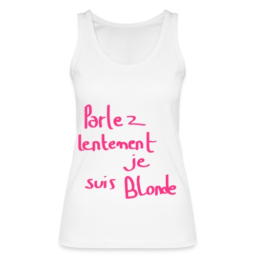 debardeur parler lentement je suis blonde (femme) - Débardeur bio Femme