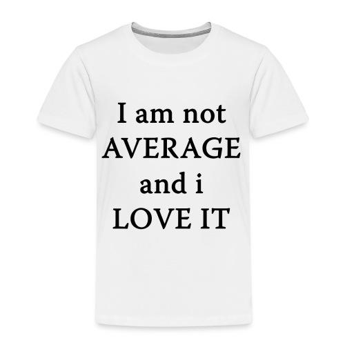 I am not AVERAGE and i LOVE IT - Kids' Premium T-Shirt
