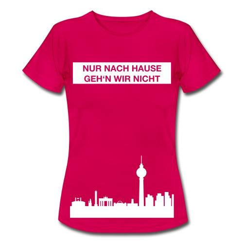 Nur nach Hause - Farbe änderbar - Frauen T-Shirt - Flexdruck - Frauen T-Shirt