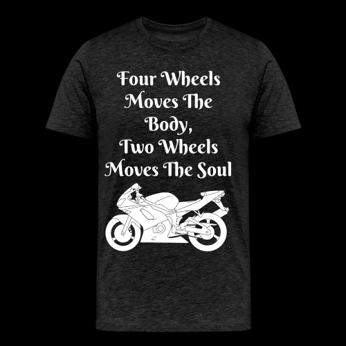 Four Wheels Moves The Body, Two Wheels Moves The Soul T-Shirt - Men's Premium T-Shirt