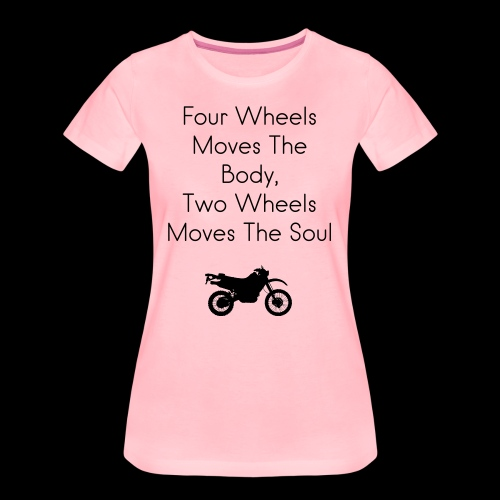 Four Wheels Moves The Body, Two Wheels Moves The Soul Women's T-Shirt - Women's Premium T-Shirt