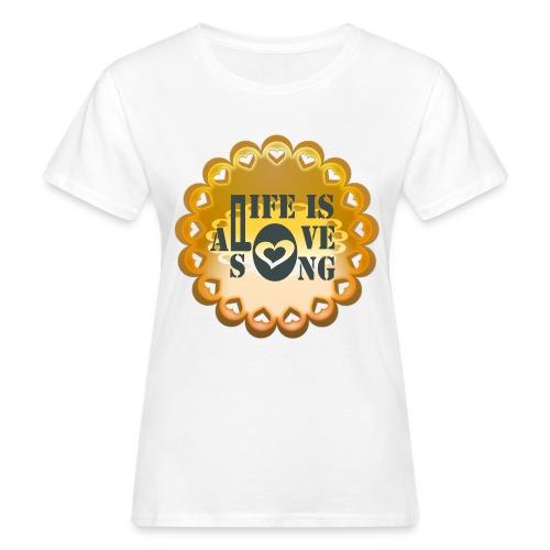 Tshirt en coton Bio Life is a love song - Women's Organic T-Shirt