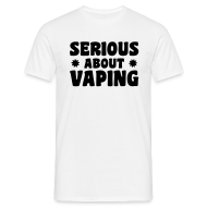 Tee shirts ~ Tee shirt Homme ~ Serious about vaping