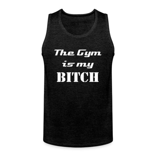 Gym is my Bitch - Männer Premium Tank Top