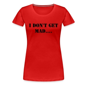 I don't get mad - Women's Premium T-Shirt