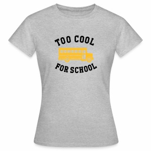 too cool - Vrouwen T-shirt