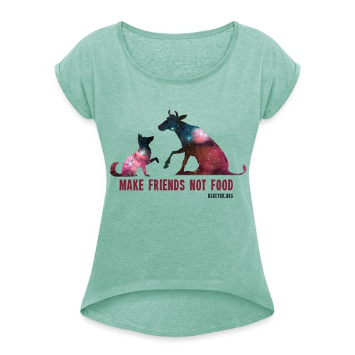 Make Friends Not Food #1 - Women's T-shirt with rolled up sleeves