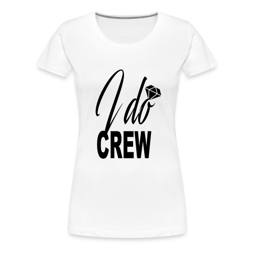 B&W – I DO Crew - Women's Premium T-Shirt