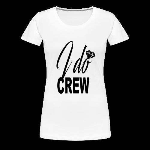 B&W – I DO Crew - Women's Premium T-Shirt