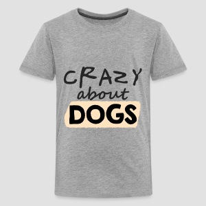 Crazy About Dogs - Kids' - Teenage Premium T-Shirt