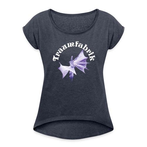 Traumfabrik Frauen T-Shirt - Frauen T-Shirt mit gerollten Ärmeln