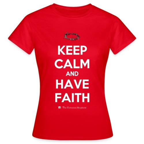Keep Calm And Have Faith - Women's T-Shirt