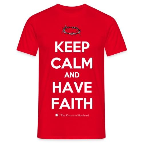 Keep Calm And Have Faith - Men's T-Shirt
