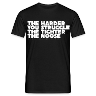 T-Shirts ~ Men's T-Shirt ~ The Harder You Struggle The Tighter The Noose - Men