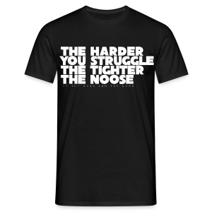 The Harder You Struggle The Tighter The Noose - Men - Men's T-Shirt
