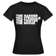 T-Shirts ~ Women's T-Shirt ~ The Harder You Struggle The Tighter The Noose - Women