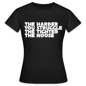 The Harder You Struggle The Tighter The Noose - Women - Women's T-Shirt