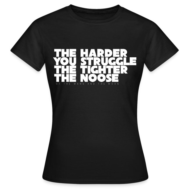 The Harder You Struggle The Tighter The Noose - Women