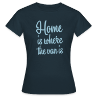 T-Shirts ~ Women's T-Shirt ~ Home is where the van is