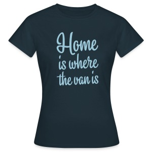 Home is where the van is - Women's T-Shirt