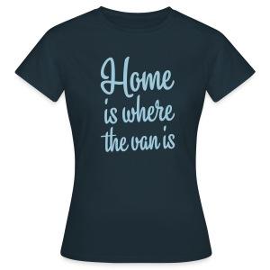 Home is where the van is - T-skjorte for kvinner