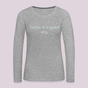 Haut manches longues -Today is a good day-   - T-shirt manches longues Premium Femme