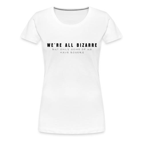 We're all bizarre - Koszulka damska Premium