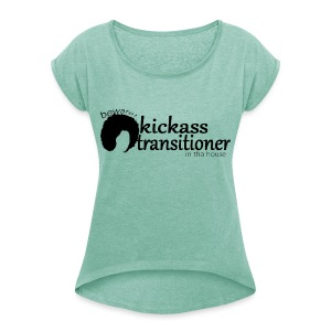 T-Shirt W/ Rolled up sleeves Beware! Kickass transitioner in tha house - Women's T-shirt with rolled up sleeves