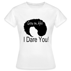 T-shirt Grow an Afro. I Dare You! - Women's T-Shirt
