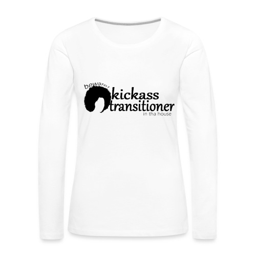 Premium Long Sleeve T-shirt Beware! Kickass transitioner in tha house - Women's Premium Longsleeve Shirt