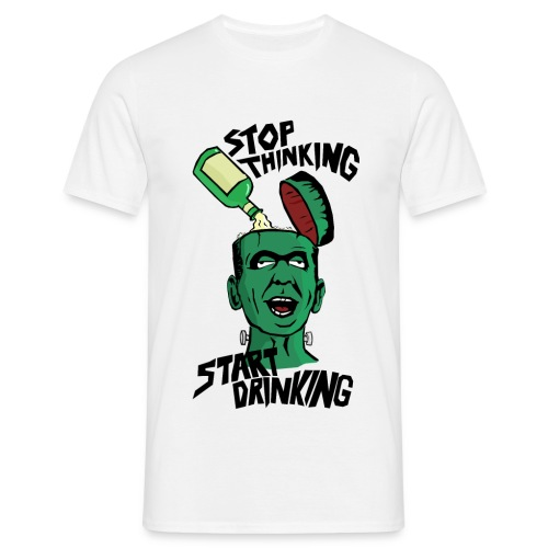 Stop Thinking - Start Drinking - Männer T-Shirt