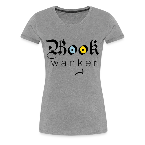 Book Wanker (Ladies Premium T-Shirt) - Women's Premium T-Shirt