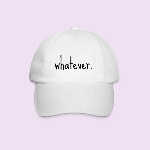 whatever. Baseball Cap - Baseball Cap