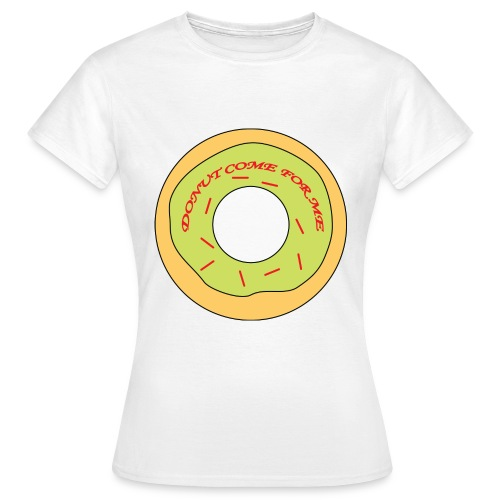 Donut Come For Me - Women's T-Shirt - Women's T-Shirt
