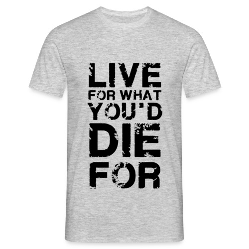 Live For What Youd Die For - Männer T-Shirt