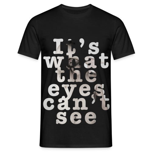 It's what the eyes can't see / Martin - Männer T-Shirt