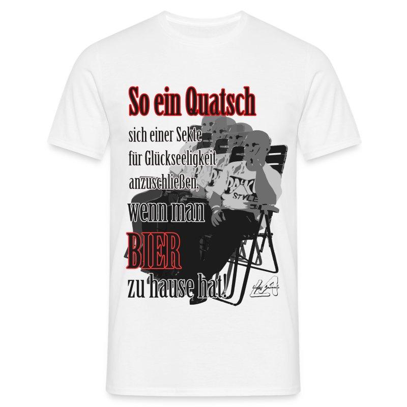 Quatsch Bier - Männer T-Shirt