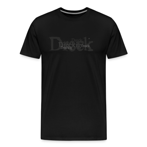 Dreckig - Männer Premium T-Shirt