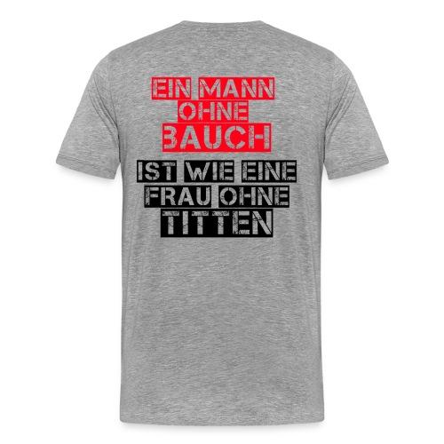 Mann ohne Bauch Spruch Witzig Lustig - Männer Premium T-Shirt