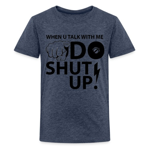 Do Shut Up! - Maglietta Premium per ragazzi