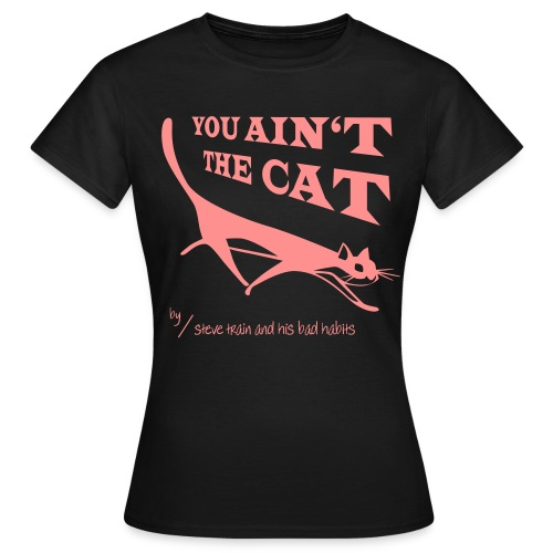 You Ain't the Cat (pink on black) - Frauen T-Shirt