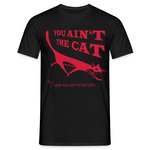 You Ain't the Cat (red on black) - Männer T-Shirt