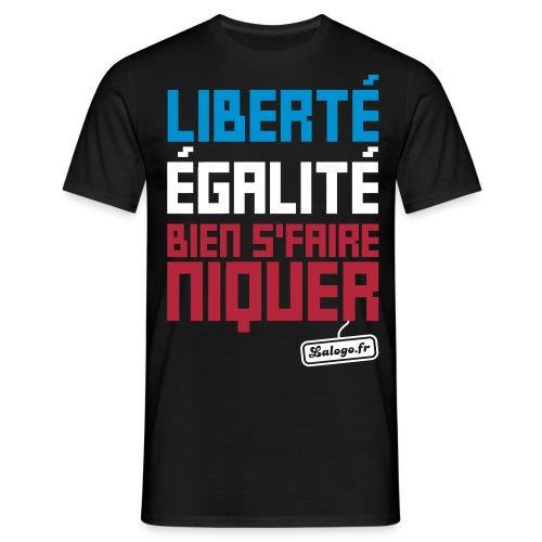 T-shirt Liberté, égalité, bien s'faire niquer ! - T-shirt Homme