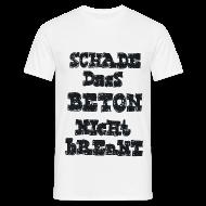 T-Shirts ~ Männer T-Shirt ~ Schade dass Beton nicht brennt