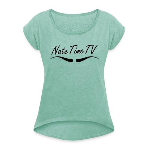 NateTimeTV womens rolled sleeve top - Women's T-Shirt with rolled up sleeves