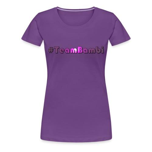 #TeamBambi Girls T-Shirt - Frauen Premium T-Shirt