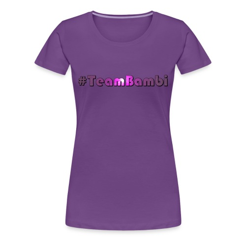 #TeamBambi Girls T-Shirt - Frauen Premium T-Shirt